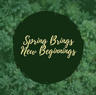 Spring Brings New Beginnings